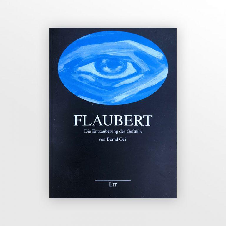Flaubert: Die Entzauberung des Gefühls